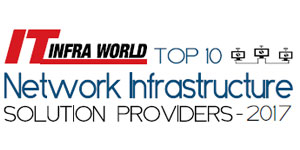 Top 10 Network Infrastructure Solution Providers-2017